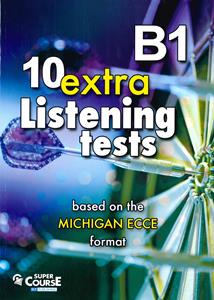10 EXTRA LISTENING TESTS (LEVEL 4) B1 (BASED ON THE MICHIGAN ECCE EXAM)